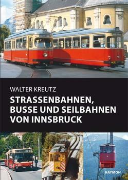 Straßenbahnen, Busse und Seilbahnen von Innsbruck von Kreutz,  Walter
