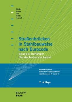 Straßenbrücken in Stahlbauweise nach Eurocode von Bauer,  Thomas, Hensel,  Thomas, Holze,  Thomas, Mueller,  Michael, Uth,  Hans-Joachim