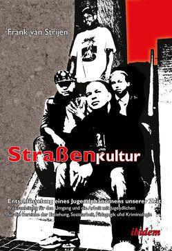 Straßenkultur. Entschlüsselung eines Jugendphänomens unserer Zeit von Matthijssen,  Ronald, Strijen,  Frank van