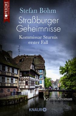 Straßburger Geheimnisse – Kommissar Sturnis erster Fall von Böhm,  Stefan
