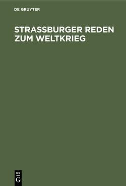 Straßburger Reden zum Weltkrieg von Bresslau,  Harry, Rehm,  Heinrich, Schwartz,  Eduard, Simmel,  Georg