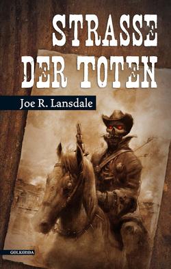 Straße der Toten von Lansdale,  Joe R., Schekulin,  Robert, Wornest,  Doreen