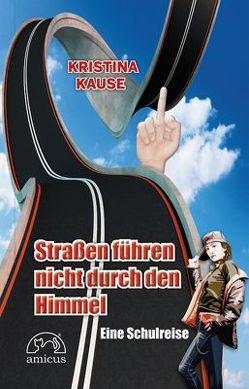 Straßen führen nicht durch den Himmel von Kause,  Kristina