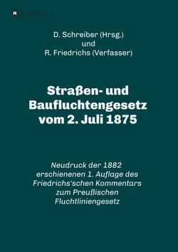 Straßen- und Baufluchtengesetz vom 2. Juli 1875 von Friedrichs,  R., Schreiber,  D.