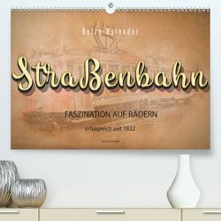 Straßenbahn – Faszination auf Rädern (Premium, hochwertiger DIN A2 Wandkalender 2020, Kunstdruck in Hochglanz) von Roder,  Peter