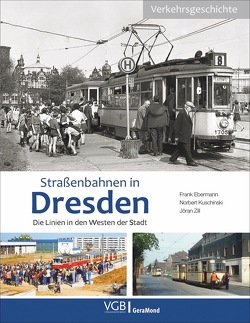 Straßenbahnen in Dresden von Ebermann,  Frank, Kuschinski,  Norbert, Marks,  André, Zill,  Jöran