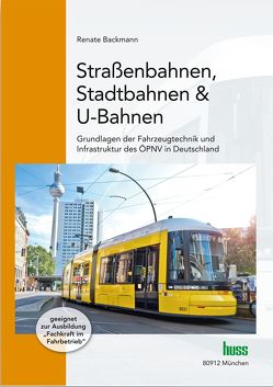 Straßenbahnen, Stadtbahnen & U-Bahnen von Backmann,  Renate