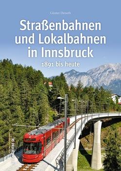 Straßenbahnen und Lokalbahnen in Innsbruck von Denoth,  Günter