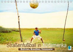 Straßenfußball in Südamerika – Bolivien, Brasilien, Venezuela (Tischkalender 2019 DIN A5 quer) von CALVENDO