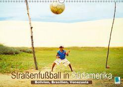 Straßenfußball in Südamerika – Bolivien, Brasilien, Venezuela (Wandkalender 2019 DIN A3 quer) von CALVENDO