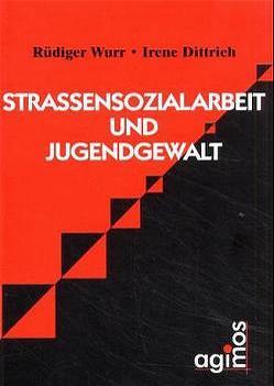 Strassensozialarbeit und Jugendgewalt von Dittrich,  Irene, Wurr,  Rüdiger