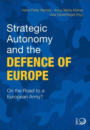 Strategic Autonomy and the Defence of Europe von Bartels,  Hans-Peter, Kellner,  Anna Maria, Optenhögel,  Uwe