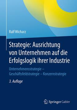 Strategie: Ausrichtung von Unternehmen auf die Erfolgslogik ihrer Industrie von Wicharz,  Ralf