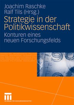 Strategie in der Politikwissenschaft von Raschke,  Joachim, Tils,  Ralf