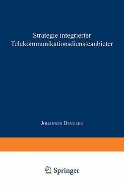 Strategie integrierter Telekommunikationsdiensteanbieter von Dengler,  Johannes
