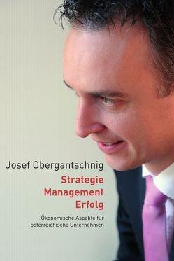 Strategie – Management – Erfolg von Obergantschnig,  Josef
