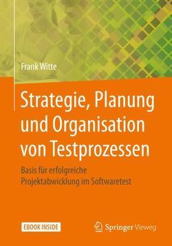 Strategie, Planung und Organisation von Testprozessen von Witte,  Frank