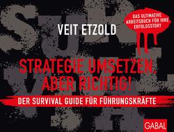 Strategie umsetzen, aber richtig! Der Survival Guide für Führungskräfte von Etzold,  Veit
