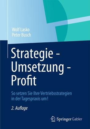 Strategie – Umsetzung – Profit von Busch,  Peter, Lasko,  Wolf