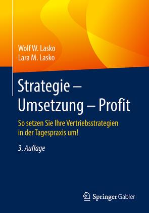 Strategie – Umsetzung – Profit von Lasko,  Lara M., Lasko,  Wolf W.