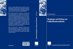 Strategie und Erfolg von Fußballunternehmen von Teichmann,  Kai, Wolf,  Prof. Dr. Joachim