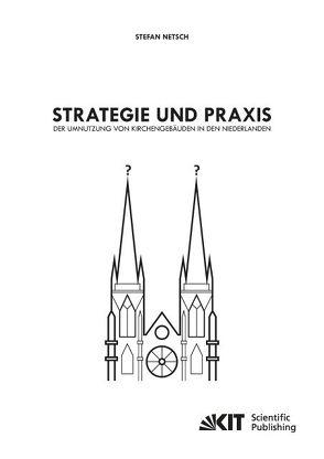 Strategie und Praxis der Umnutzung von Kirchengebäuden in den Niederlanden von Netsch,  Stefan