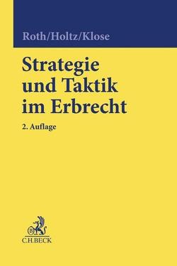 Strategie und Taktik im Erbrecht von Holtz,  Michael, Klose,  Martina, Roth,  Wolfgang