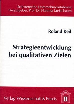 Strategieentwicklung bei qualitativen Zielen von Keil,  Roland