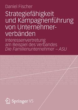 Strategiefähigkeit und Kampagnenführung von Unternehmerverbänden von Fischer,  Daniel