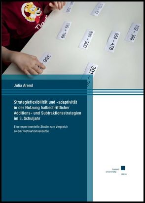 Strategieflexibilität und -adaptivität in der Nutzung halbschriftlicher Additions- und Subtraktionsstrategien im 3. Schuljahr von Arend,  Julia