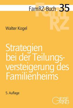 Strategien bei der Teilungsversteigerung des Familienheims von Kogel,  Walter