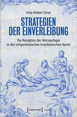 Strategien der Einverleibung von Hiebert Grun,  Irina