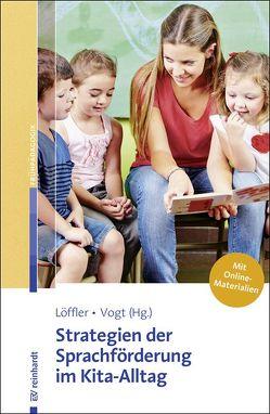 Strategien der Sprachförderung im Kita-Alltag. Mit Online-Materialien. von Löffler,  Cordula, Vogt,  Franziska