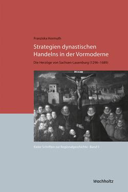 Strategien dynastischen Handelns in der Vormoderne von Auge,  Oliver, Hormuth,  Franziska