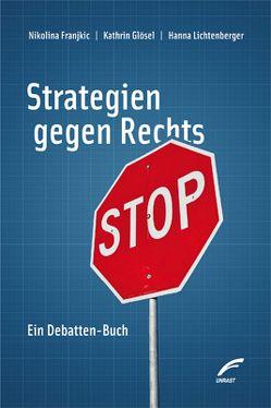 Strategien gegen Rechts von Franjkic,  Nikolina, Glösel,  Kathrin, Lichtenberger,  Hanna