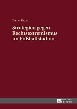 Strategien gegen Rechtsextremismus im Fußballstadion von Duben,  Daniel