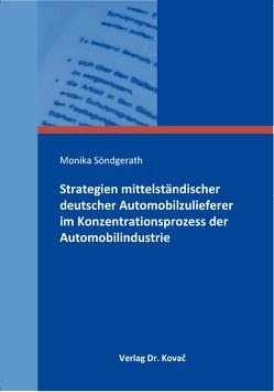 Strategien mittelständischer deutscher Automobilzulieferer im Konzentrationsprozess der Automobilindustrie von Söndgerath,  Monika