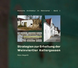 Strategien zur Erhaltung der Weinviertler Kellergassen von Wegerth,  Petra