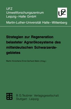 Strategien zur Regeneration belasteter Agrarökosysteme des mitteldeutschen Schwarzerdegebietes von Körschens,  Martin, Mahn,  Ernst-Gerhard