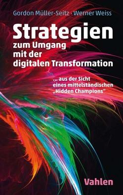 Strategien zur Umsetzung der digitalen Transformation von Müller-Seitz,  Gordon, Weiss,  Werner