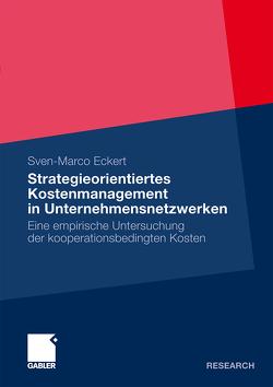 Strategieorientiertes Kostenmanagement in Unternehmensnetzwerken von Eckert,  Sven-Marco