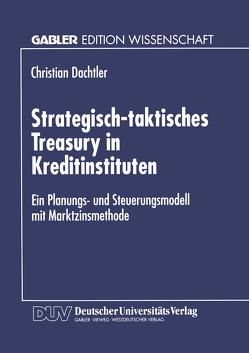 Strategisch-taktisches Treasury in Kreditinstituten von Dachtler,  Christian