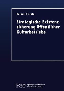 Strategische Existenzsicherung öffentlicher Kulturbetriebe von Szirota,  Herbert