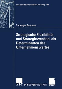 Strategische Flexibilität und Strategiewechsel als Determinanten des Unternehmenswertes von Burmann,  Christoph