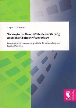 Strategische Geschäftsfelderweiterung deutscher Zeitschriftenverlage von Schauseil,  Caspar G.
