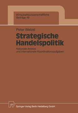 Strategische Handelspolitik von Welzel,  Peter