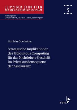 Strategische Implikationen des Ubiquitous Computing für das Nichtleben-Geschäft im Privatkundensegment der Assekuranz von Oberholzer,  Matthias