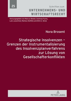 Strategische Insolvenzen – Grenzen der Instrumentalisierung des Insolvenzplanverfahrens zur Lösung von Gesellschafterkonflikten von Brosent,  Nora