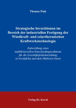 Strategische Investitionen im Bereich der industriellen Fertigung der Windkraft- und solarthermischen Kraftwerkstechnologie von Fink,  Thomas