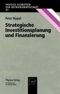 Strategische Investitionsplanung und Finanzierung von Nippel,  Peter